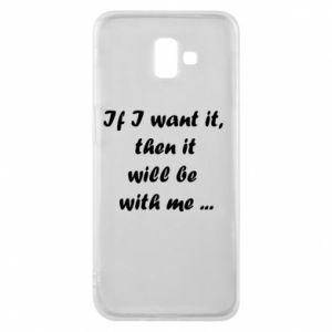 Phone case for Samsung J6 Plus 2018 If I want it,  then it will be  with me ...