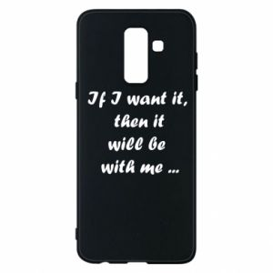 Phone case for Samsung A6+ 2018 If I want it,  then it will be  with me ...