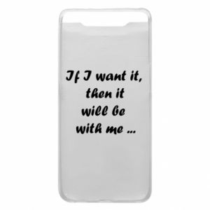 Phone case for Samsung A80 If I want it,  then it will be  with me ...