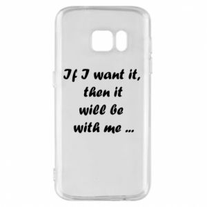 Etui na Samsung S7 If I want it,  then it will be  with me ...