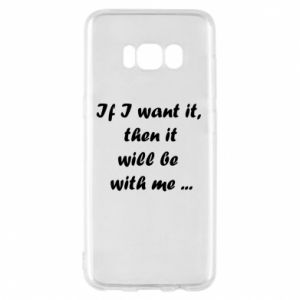 Etui na Samsung S8 If I want it,  then it will be  with me ...