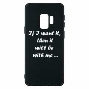 Etui na Samsung S9 If I want it,  then it will be  with me ...