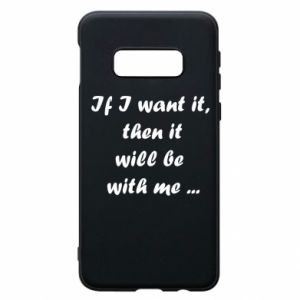 Phone case for Samsung S10e If I want it,  then it will be  with me ...