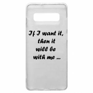Etui na Samsung S10+ If I want it,  then it will be  with me ...
