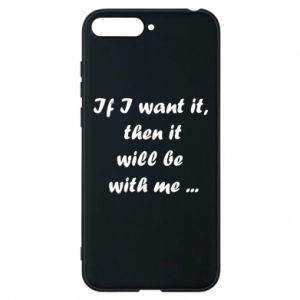 Phone case for Huawei Y6 2018 If I want it,  then it will be  with me ...