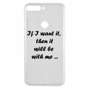 Phone case for Huawei Y7 Prime 2018 If I want it,  then it will be  with me ...