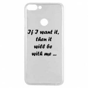 Phone case for Huawei P Smart If I want it,  then it will be  with me ...
