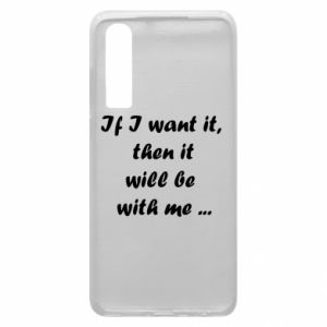 Phone case for Huawei P30 If I want it,  then it will be  with me ...