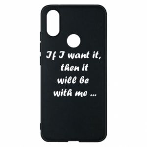 Phone case for Xiaomi Mi A2 If I want it,  then it will be  with me ...