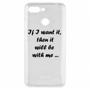Phone case for Xiaomi Redmi 6 If I want it,  then it will be  with me ...