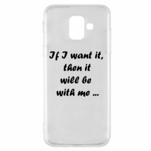 Phone case for Samsung A6 2018 If I want it,  then it will be  with me ...