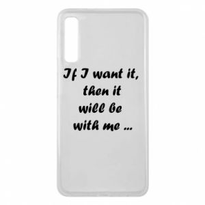 Phone case for Samsung A7 2018 If I want it,  then it will be  with me ...