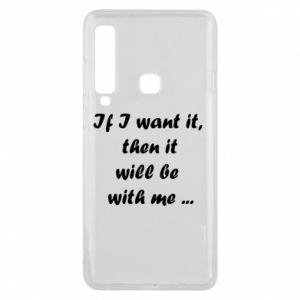 Phone case for Samsung A9 2018 If I want it,  then it will be  with me ...