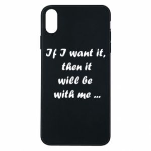 Phone case for iPhone Xs Max If I want it,  then it will be  with me ...