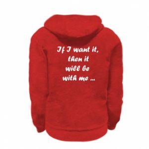 Bluza na zamek dziecięca If I want it,  then it will be  with me ...