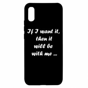 Etui na Xiaomi Redmi 9a If I want it,  then it will be  with me ...