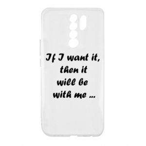Etui na Xiaomi Redmi 9 If I want it,  then it will be  with me ...