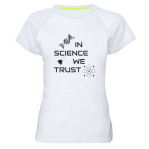 Women's sports t-shirt In science we trust