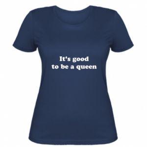 Damska koszulka It's good to be a queen