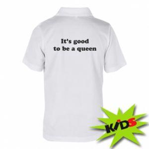 Dziecięca koszulka polo It's good to be a queen