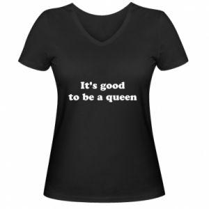 Damska koszulka V-neck It's good to be a queen