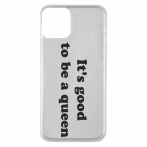Etui na iPhone 11 It's good to be a queen