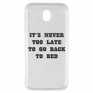 Samsung J7 2017 Case It's never too late to go bsck to bed