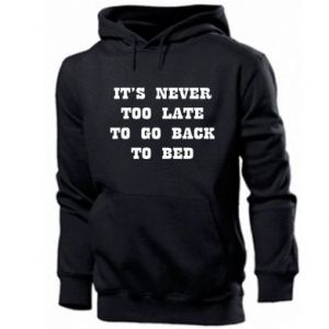 Men's hoodie It's never too late to go bsck to bed