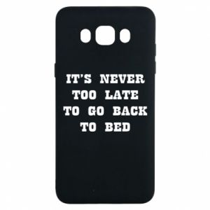 Samsung J7 2016 Case It's never too late to go bsck to bed