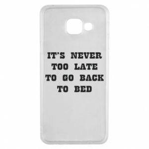 Samsung A3 2016 Case It's never too late to go bsck to bed