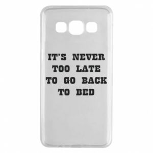 Samsung A3 2015 Case It's never too late to go bsck to bed