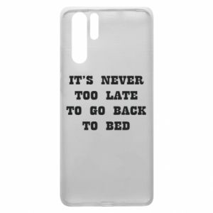Huawei P30 Pro Case It's never too late to go bsck to bed
