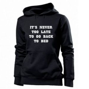 Women's hoodies It's never too late to go bsck to bed
