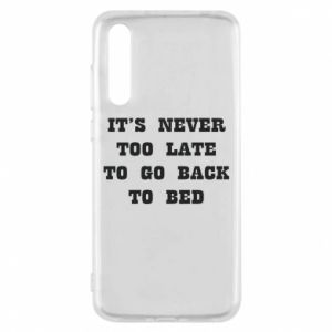 Huawei P20 Pro Case It's never too late to go bsck to bed