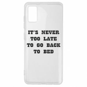 Samsung A41 Case It's never too late to go bsck to bed