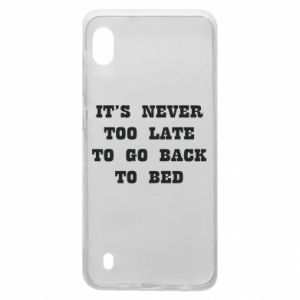Samsung A10 Case It's never too late to go bsck to bed