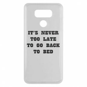 LG G6 Case It's never too late to go bsck to bed