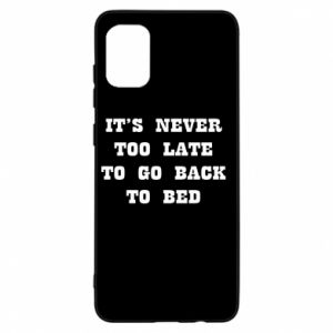 Samsung A31 Case It's never too late to go bsck to bed
