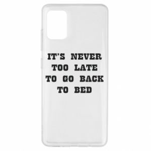 Samsung A51 Case It's never too late to go bsck to bed