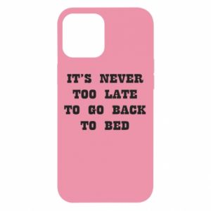 iPhone 12 Pro Max Case It's never too late to go bsck to bed