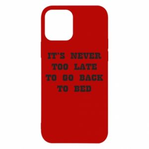 iPhone 12/12 Pro Case It's never too late to go bsck to bed