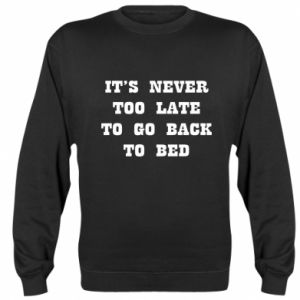 Sweatshirt It's never too late to go bsck to bed