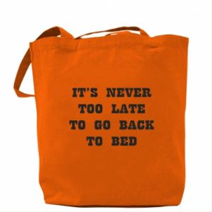 Bag It's never too late to go bsck to bed