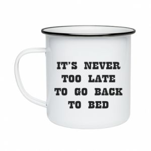 Enameled mug It's never too late to go bsck to bed