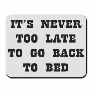 Mouse pad It's never too late to go bsck to bed