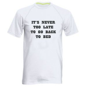 Men's sports t-shirt It's never too late to go bsck to bed