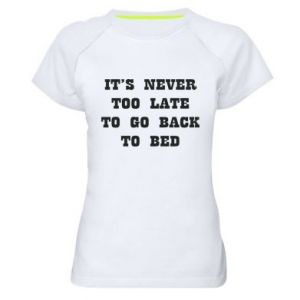 Women's sports t-shirt It's never too late to go bsck to bed
