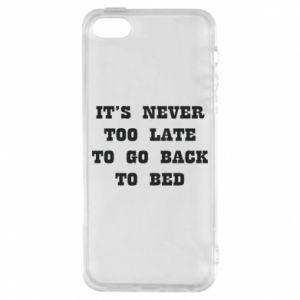 Phone case for iPhone 5/5S/SE It's never too late to go bsck to bed