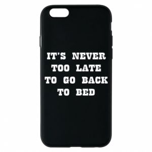 Phone case for iPhone 6/6S It's never too late to go bsck to bed