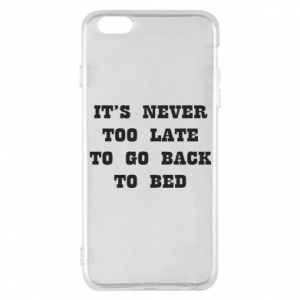 Phone case for iPhone 6 Plus/6S Plus It's never too late to go bsck to bed